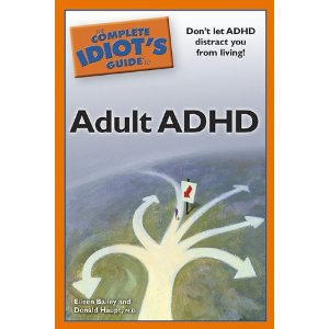 The Complete Idiot's Guide to Adult ADHD Eileen Bailey and Donald Haupt M.D.