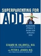 Superparenting for ADD: An Innovative Approach to Raising Your Distracted Child Dr. Ed Hallowell